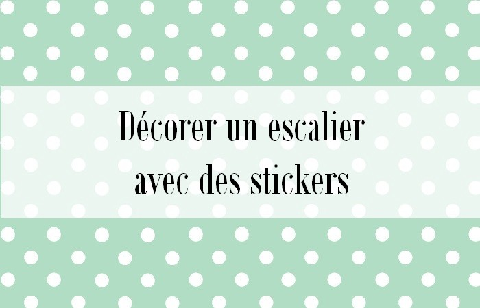 comment d corer des escaliers avec des stickers je suis d bord e. Black Bedroom Furniture Sets. Home Design Ideas
