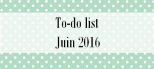 To-do list Juin 2016