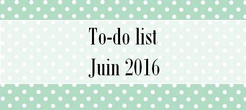 To-do list Juin 2016