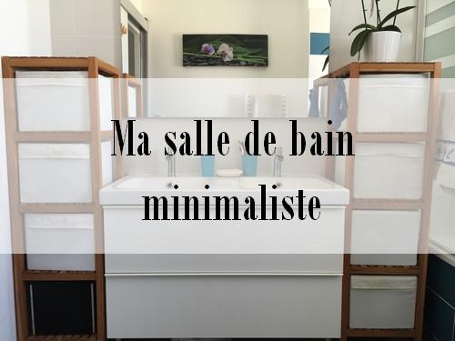Ma Salle De Bain Minimaliste Je Suis Debordee