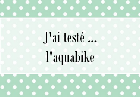 J'ai testé pour vous … l'aquabike