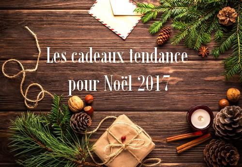 Les cadeaux tendance pour Noël 2017
